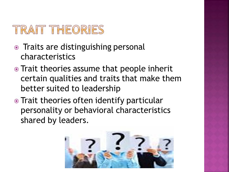 Trait theories Traits are distinguishing personal characteristics