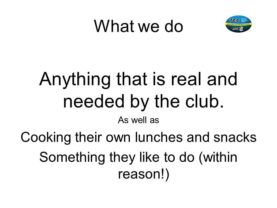 Anything that is real and needed by the club.