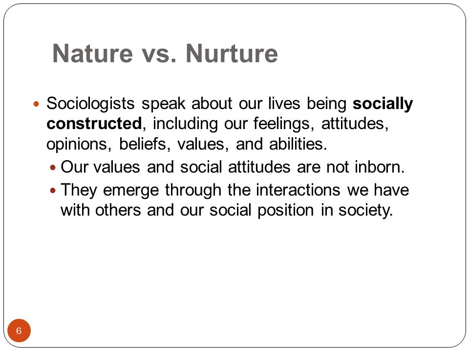 nature vs nurture opinion Student opinion question | tell us whether you think nature or nurture has the stronger effect on making us who we are.