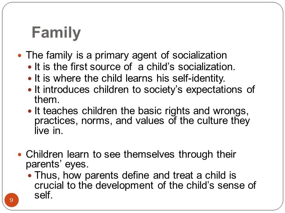 a childs socialization agents Gender: early socialization  the relative importance of parents compared to other socializing agents (peer groups, media, teachers, etc).