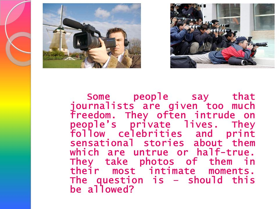 Some people say that journalists are given too much freedom
