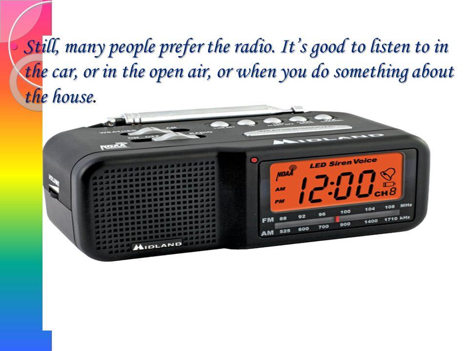 Still, many people prefer the radio