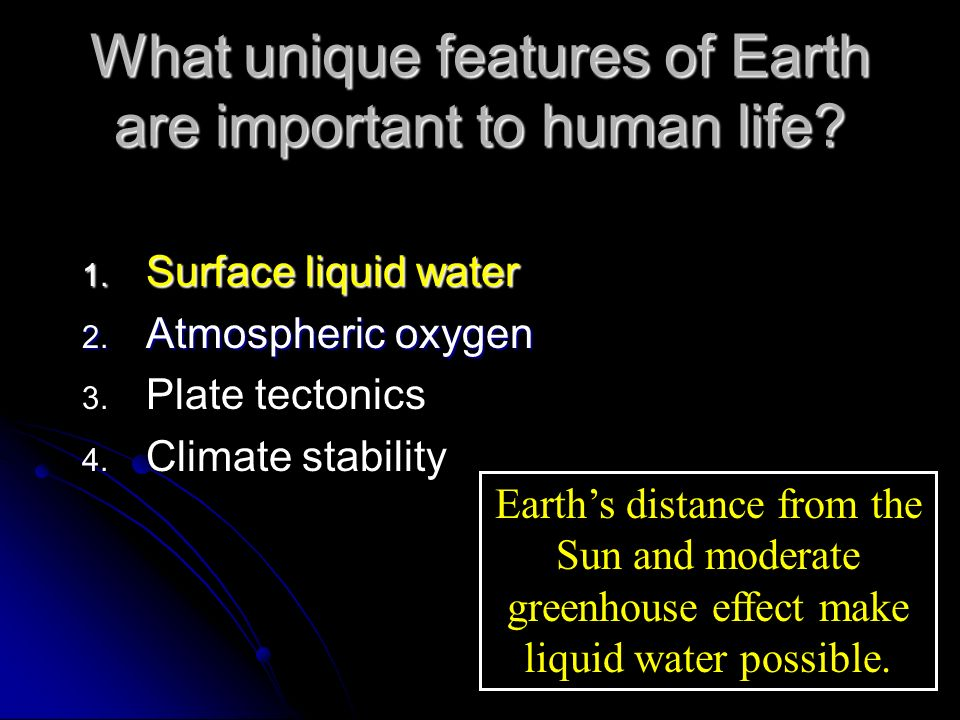 the special characteristics of earth that are important to man Earth is unique in the solar system as being the only planet which is able to   from basic living micro-organisms to highly sophisticated and intelligent human  beings  water is considered to be the most important chemical necessary for  life.