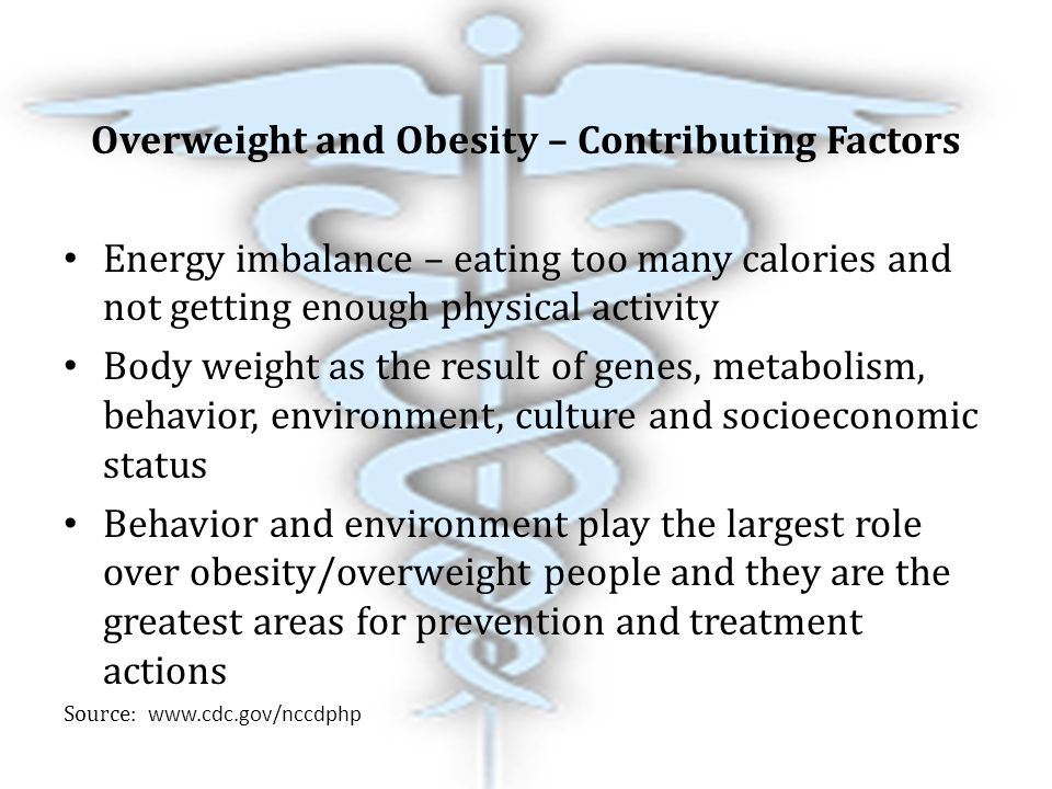 the factors contributing in making a person obese Physical factors contributing to excess  support and encouragement for making changes  may not be an advisable option for an obese person because the.
