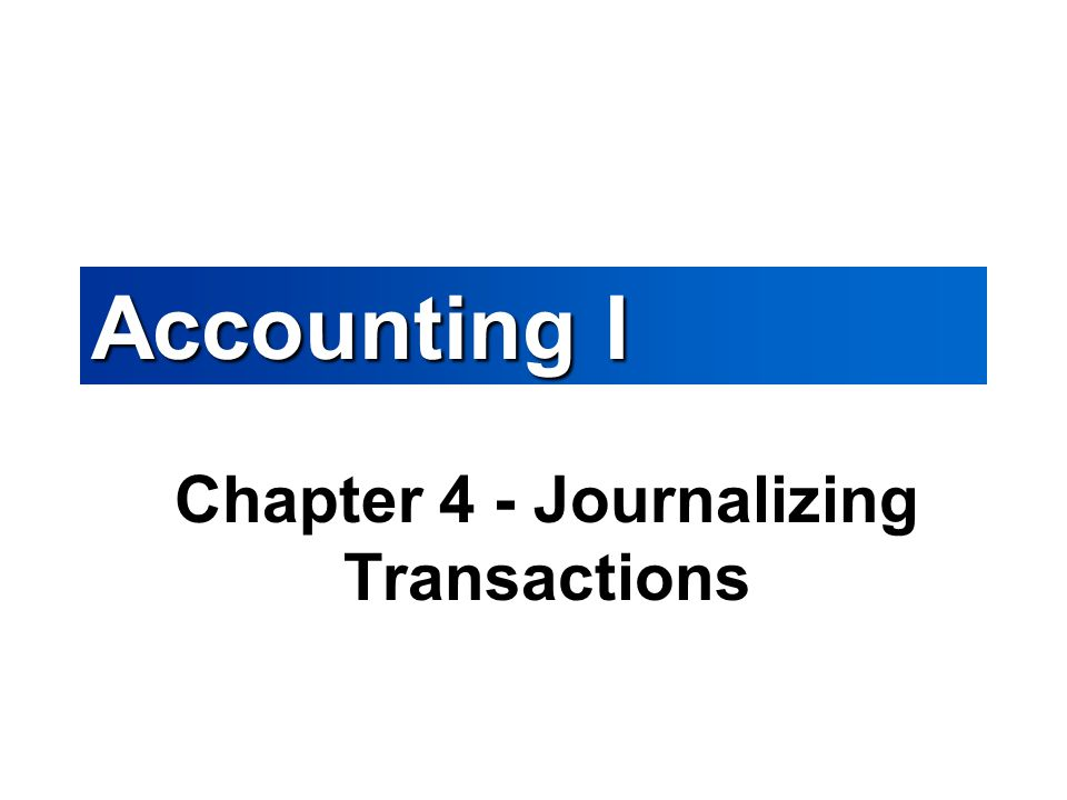 Chapter 4 - Journalizing Transactions