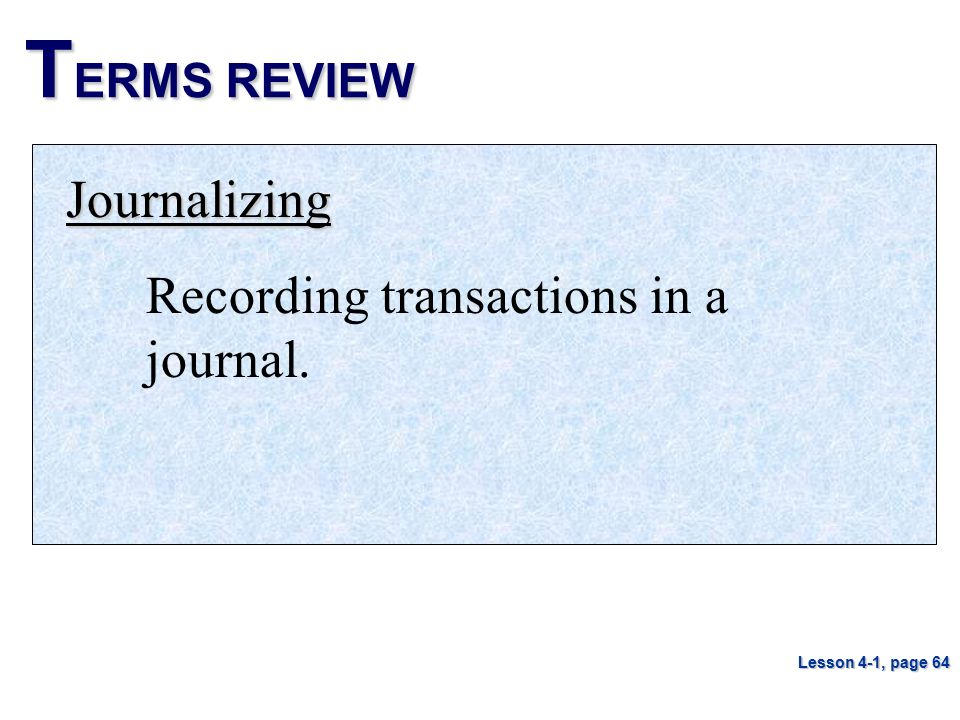 TERMS REVIEW Journalizing Recording transactions in a journal.