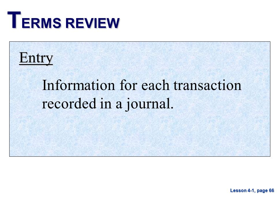 TERMS REVIEW Entry Information for each transaction recorded in a journal. Lesson 4-1, page 66