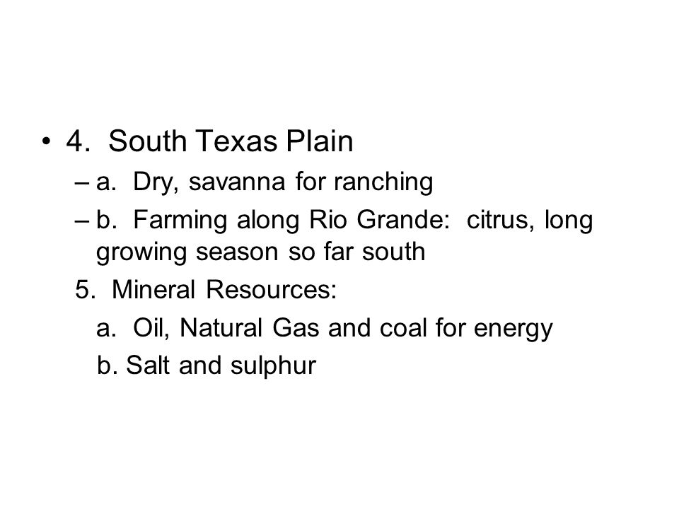 4. South Texas Plain a. Dry, savanna for ranching