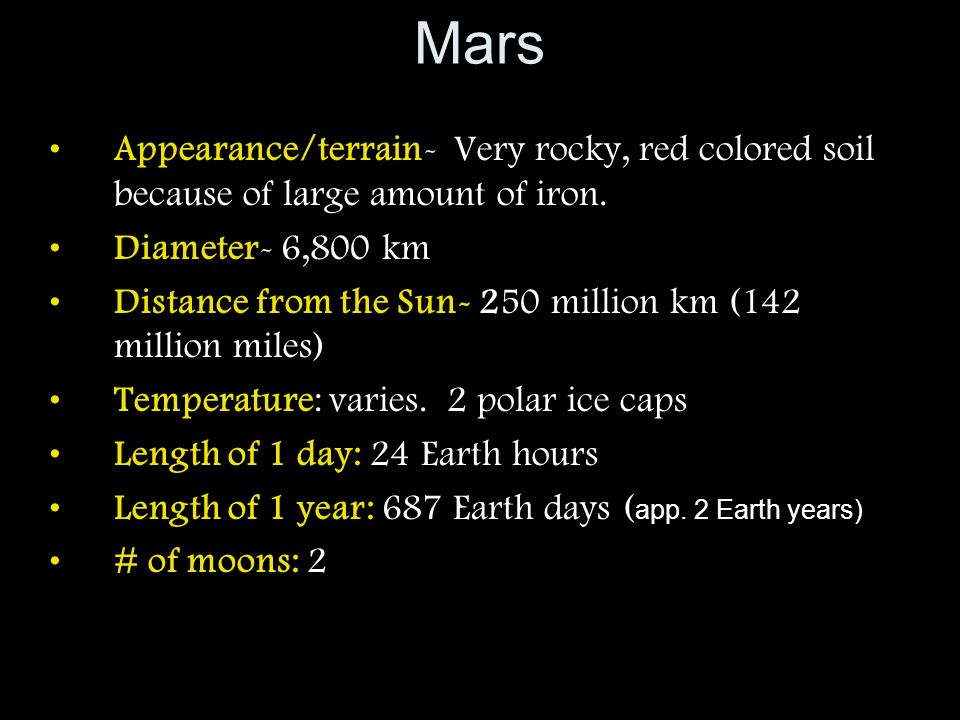 Mars Appearance/terrain- Very rocky, red colored soil because of large amount of iron. Diameter- 6,800 km.