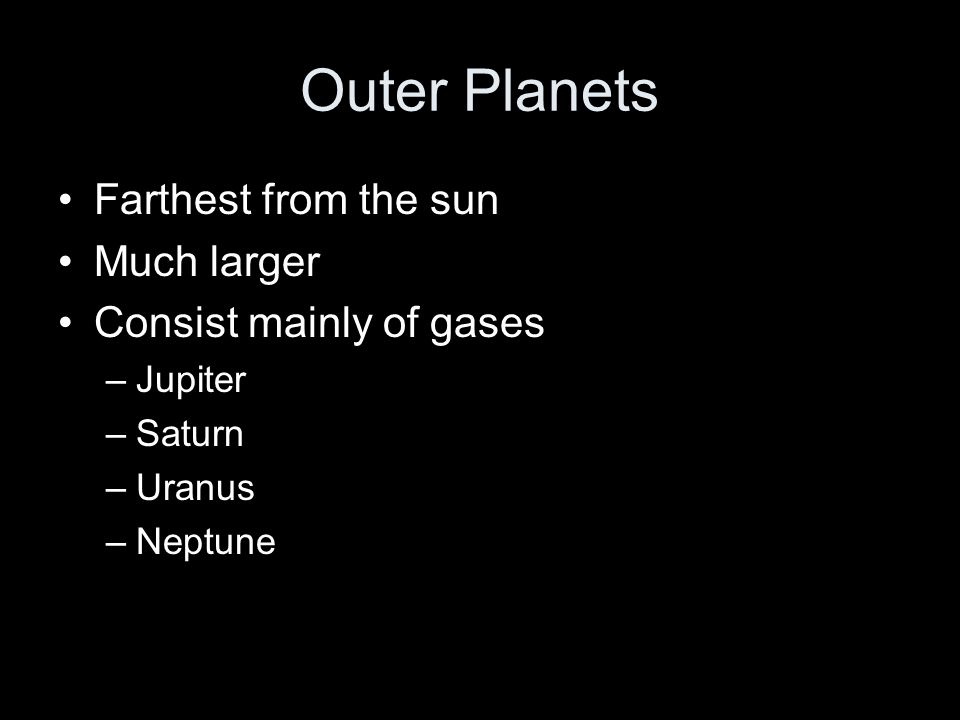 Outer Planets Farthest from the sun Much larger