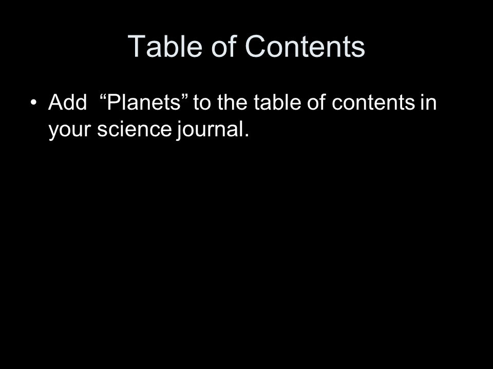 Table of Contents Add Planets to the table of contents in your science journal.