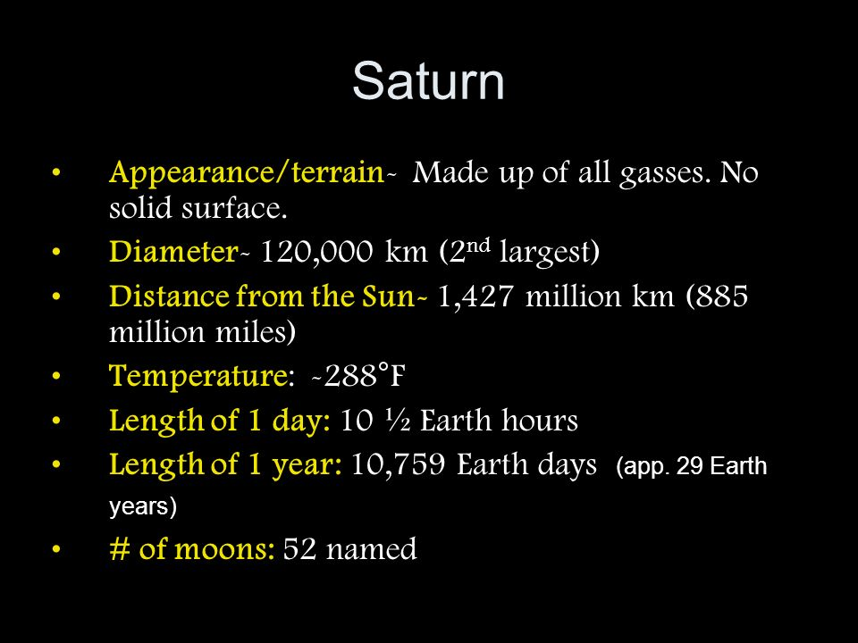 Saturn Appearance/terrain- Made up of all gasses. No solid surface.