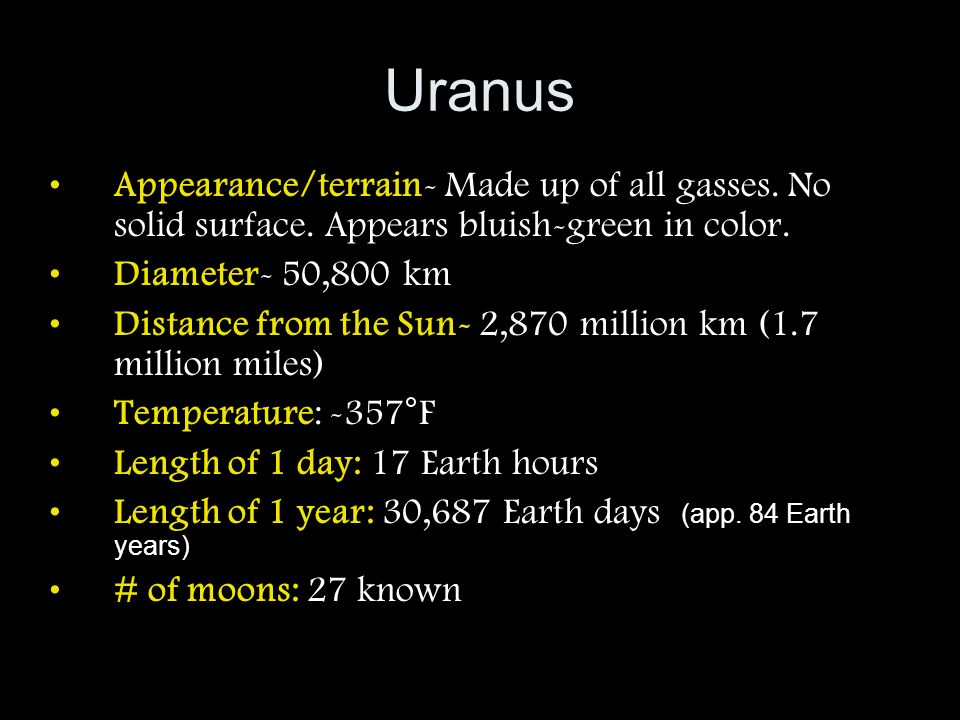 Uranus Appearance/terrain- Made up of all gasses. No solid surface. Appears bluish-green in color. Diameter- 50,800 km.