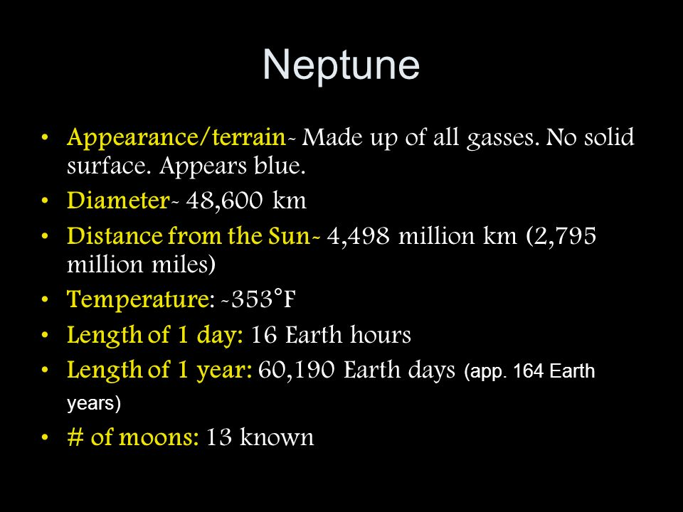 Neptune Appearance/terrain- Made up of all gasses. No solid surface. Appears blue. Diameter- 48,600 km.
