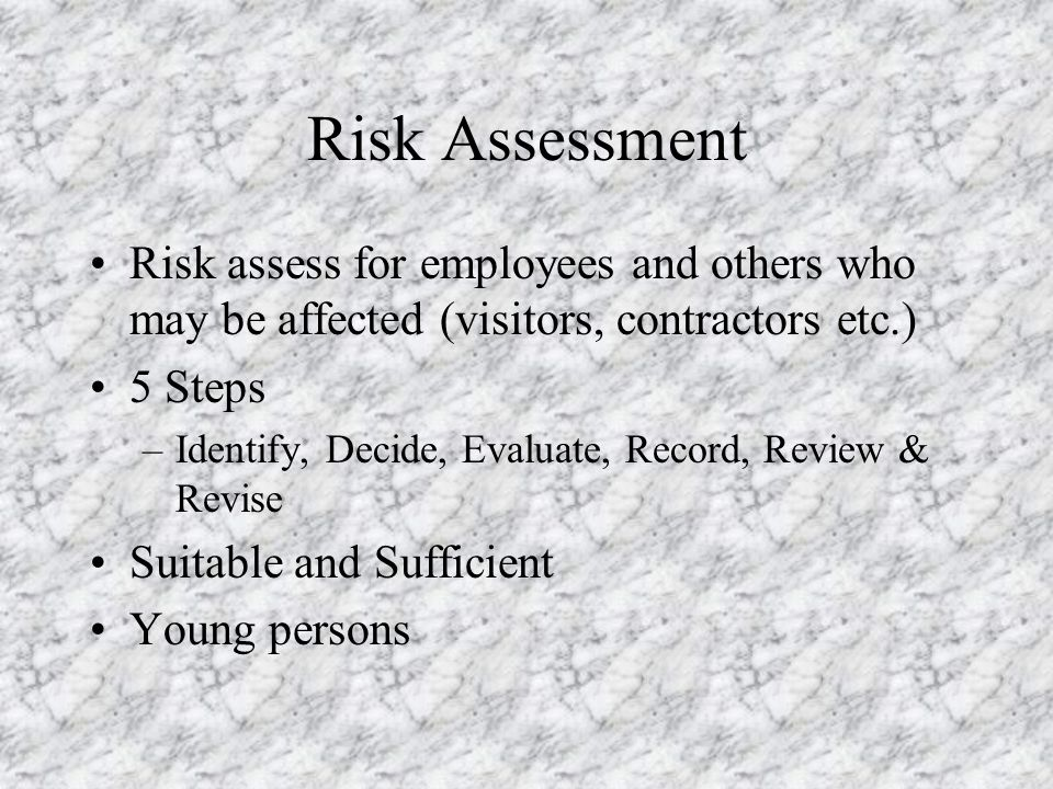 Risk Assessment Risk assess for employees and others who may be affected (visitors, contractors etc.)
