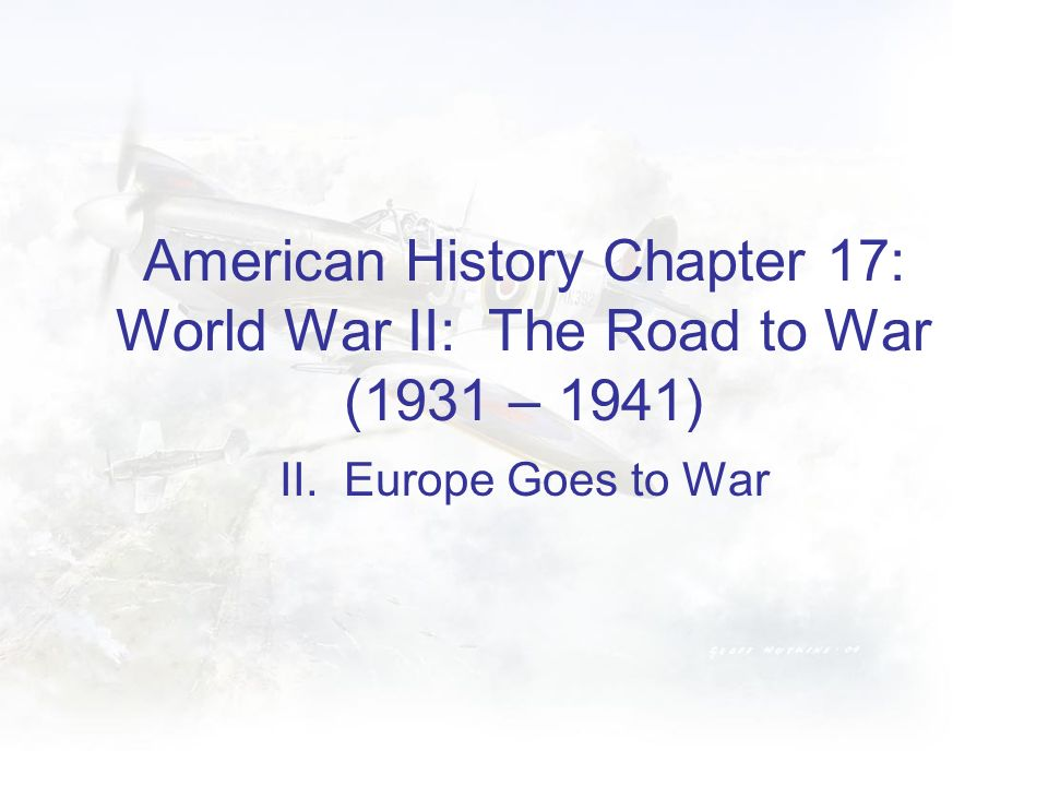 American History Chapter 17: World War II: The Road to War (1931 – 1941)