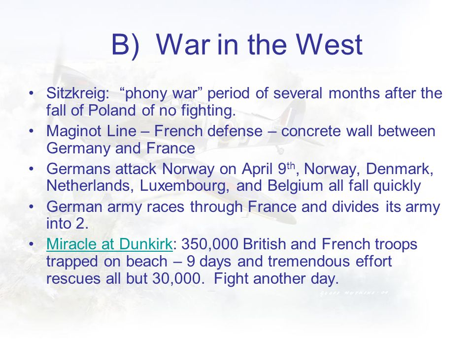 B) War in the West Sitzkreig: phony war period of several months after the fall of Poland of no fighting.