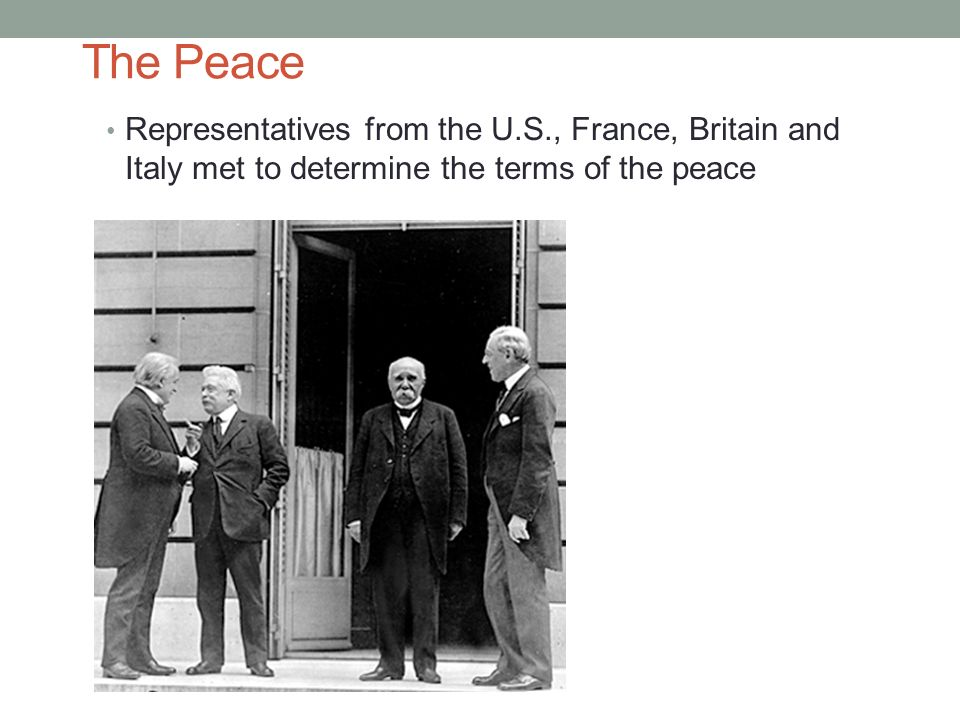 The Peace Representatives from the U.S., France, Britain and Italy met to determine the terms of the peace.