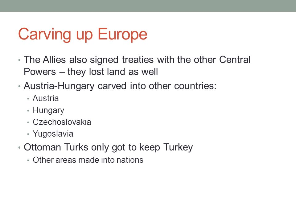 Carving up Europe The Allies also signed treaties with the other Central Powers – they lost land as well.