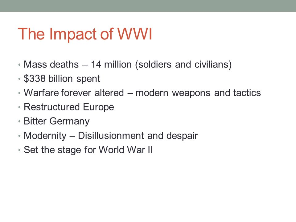 The Impact of WWI Mass deaths – 14 million (soldiers and civilians)