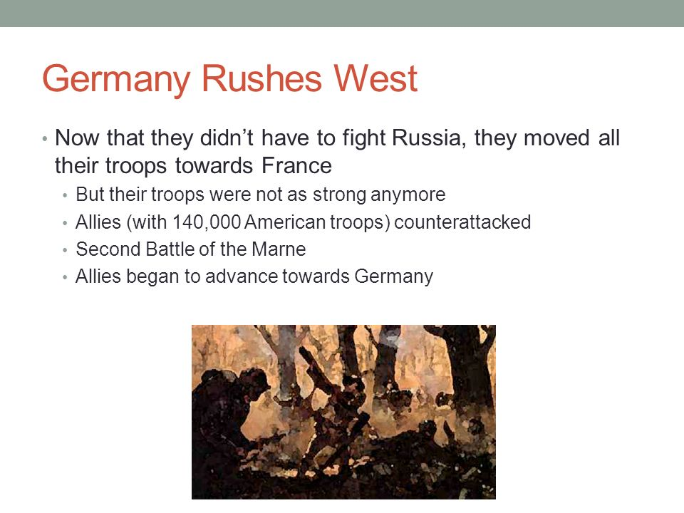 Germany Rushes West Now that they didn't have to fight Russia, they moved all their troops towards France.