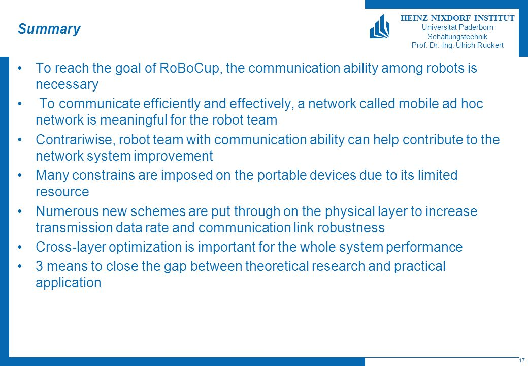Summary To reach the goal of RoBoCup, the communication ability among robots is necessary.