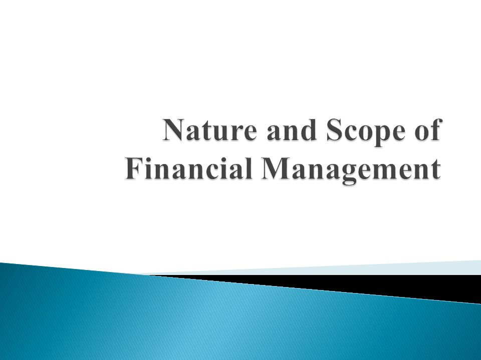 nature and scope of financial management Notes on nature and scope of strategic management  terms of management,  marketing, finance/accounting, production/operations, research and development .