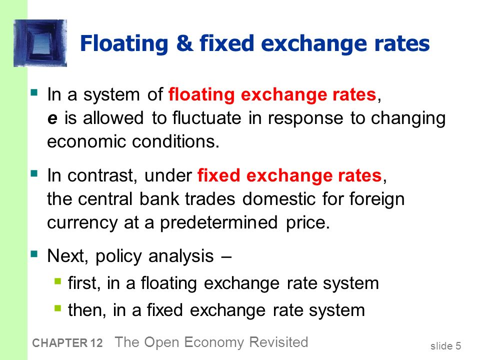 floating exchange rate Trade shocks, as floating exchange rates are supposed to do, while retaining the the advantages and disadvantages of various exchange rate regimes -- fixed.