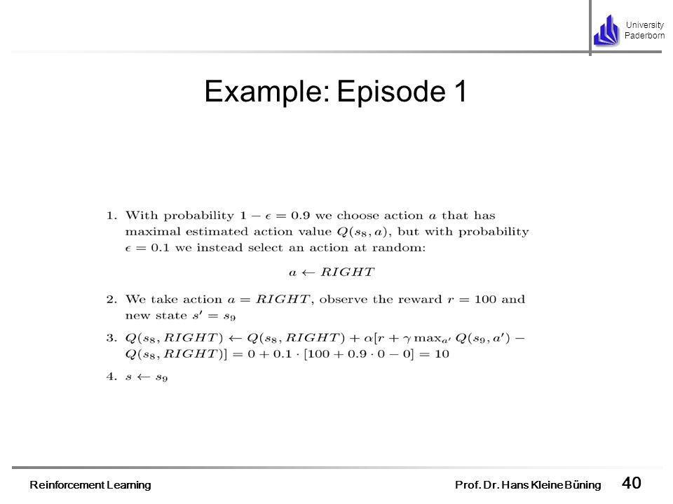 Example: Episode 1 All values of Q table for state s1 are equal so we choose probabilistically action RIGHT.