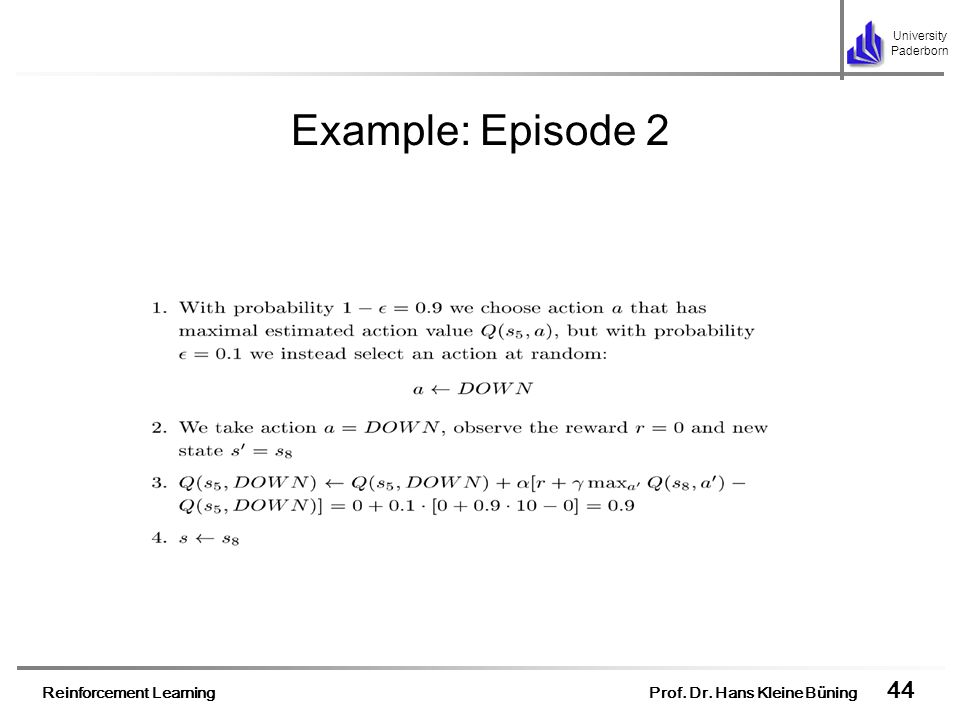 Example: Episode 2 All values of Q table for state s5 are equal so we choose probabilistically action DOWN.