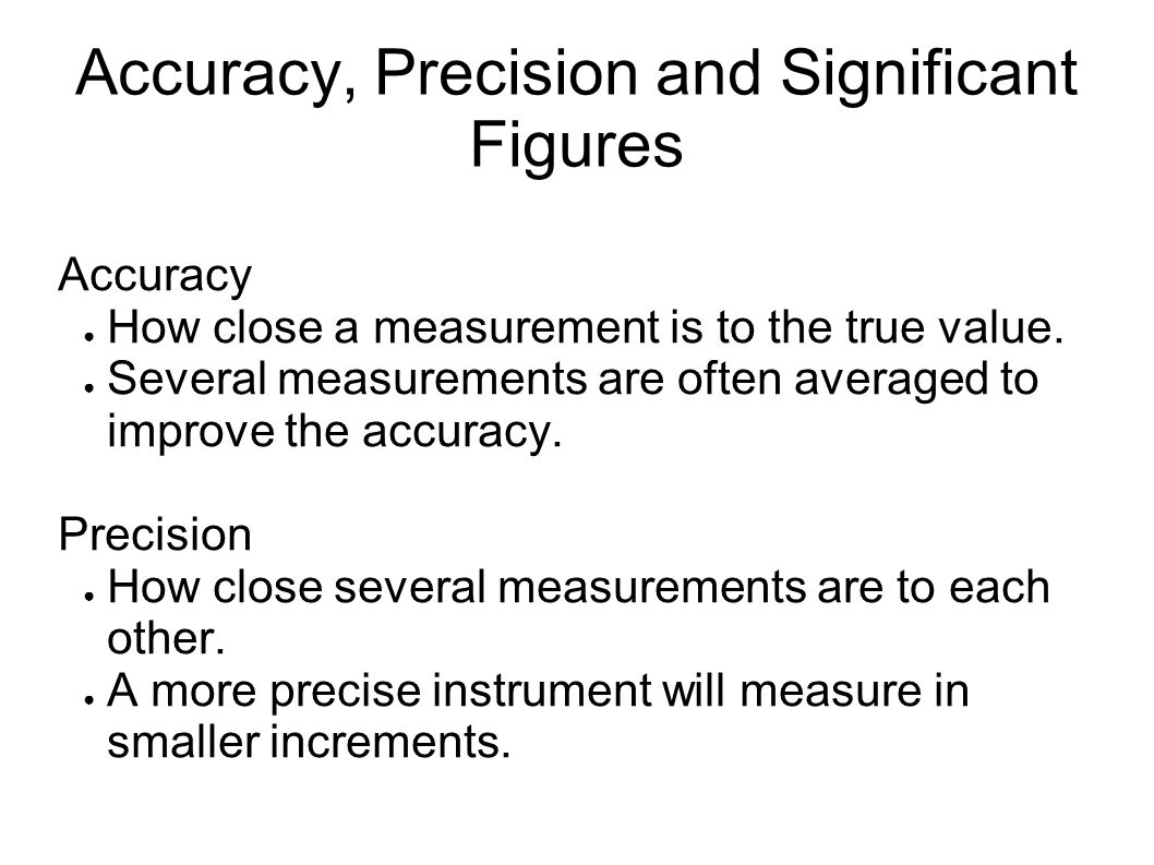 chem accuracy and precision and significant Accuracy, precision, and significant figures determine the appropriate number of significant figures in both addition and subtraction, as well as multiplication and division calculations calculate the percent uncertainty of a measurement.