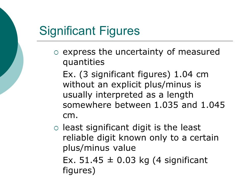 Significant Figures express the uncertainty of measured quantities