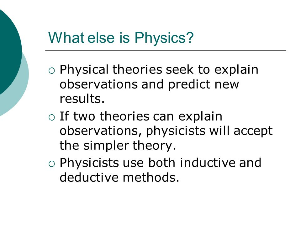 What else is Physics Physical theories seek to explain observations and predict new results.
