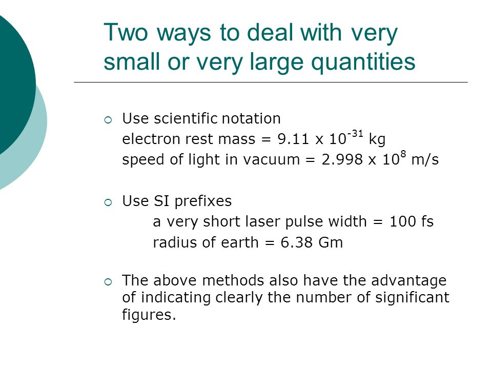 Two ways to deal with very small or very large quantities