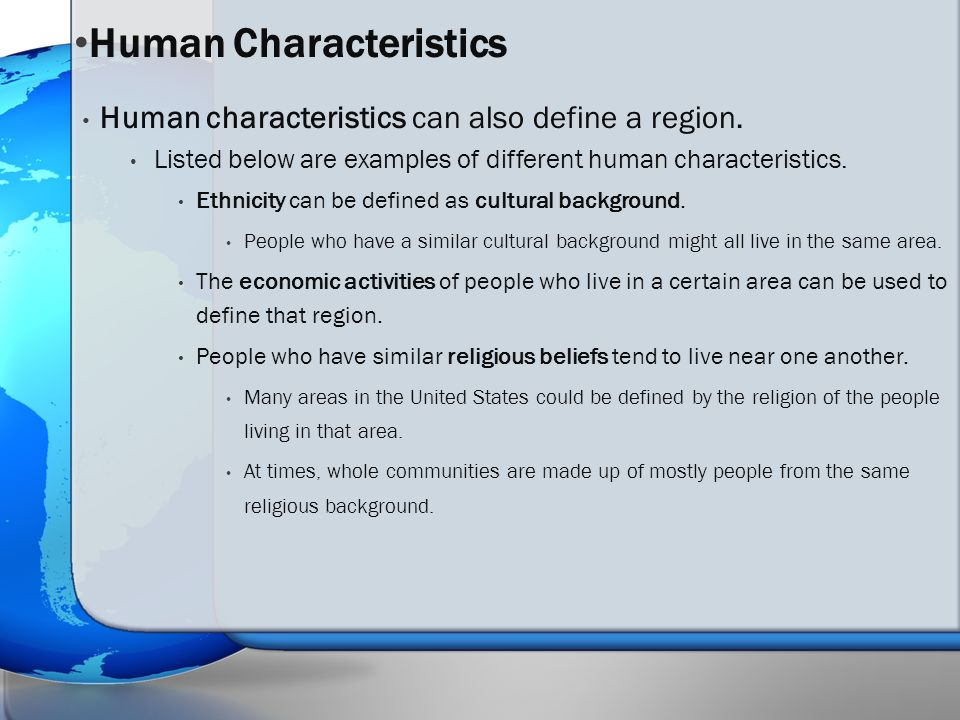 the characteristics that make us human Observable human characteristics we are all unique even though we share some characteristics with our peers and our family members, every one of us has a unique combination of traits.