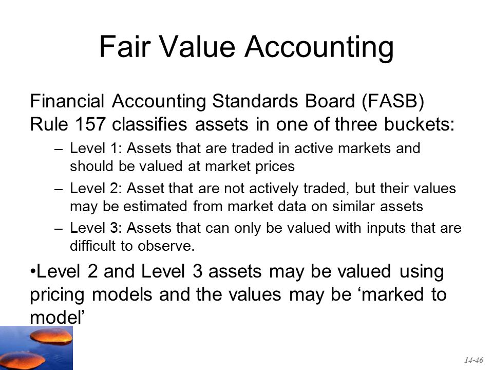 should we use fair value accounting or This is fair value accounting in general, most accounting standards boards want people to report the fair value or to market value as frequently as possible and it's very easy to do if there is kind of a market in that.