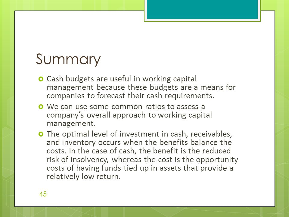 conclusion of cash budget The budget we shall be focusing on in this chapter is the cash budget, which combines both income and expenditure, estimating what will happen to the bank balance during the time period of the budget.