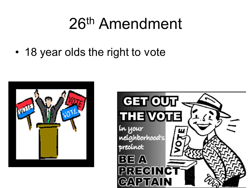 was giving eighteen year olds the right to When an adolescent turns 18 they are given the rights to vote, serve in the  military, buy tobacco, and that's a small portion of rights that 18-year-old adults  are.