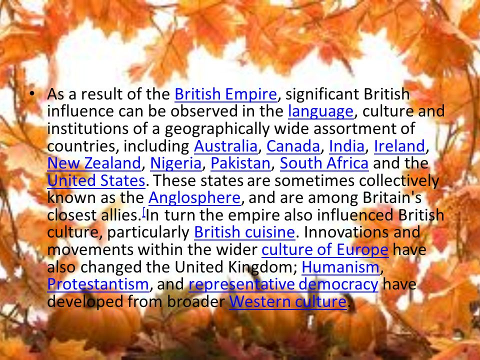 were the british empire's influences and The british empire was, at one time, referred to as the empire on which   influence in the world) because the empire's span across the globe.