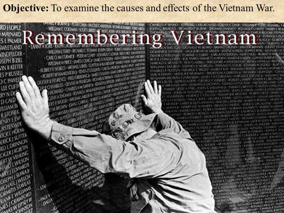 cause and effect vietnam war Learn about the origins of the vietnam war  and supplies were sent with little effect hickman, kennedy causes of the vietnam war, 1945–1954.