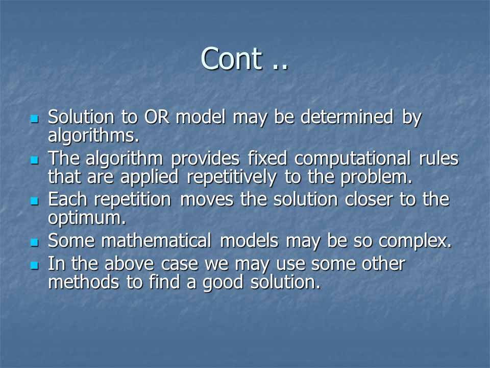 Cont .. Solution to OR model may be determined by algorithms.