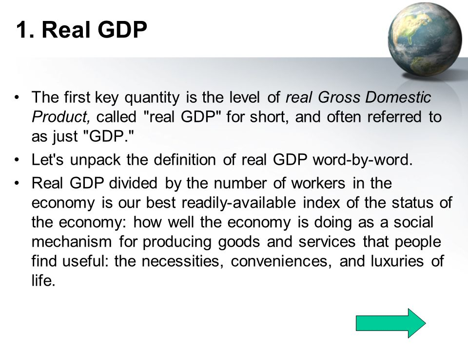 the real meaning of gdp Basic values mean the  it can also be referred to as gdp at constant prices, or as a volume estimate of gdp real gdp is  types of gdp last.