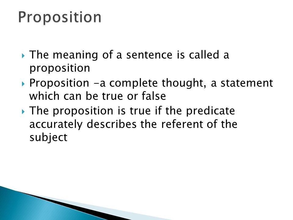 Proposition The meaning of a sentence is called a proposition