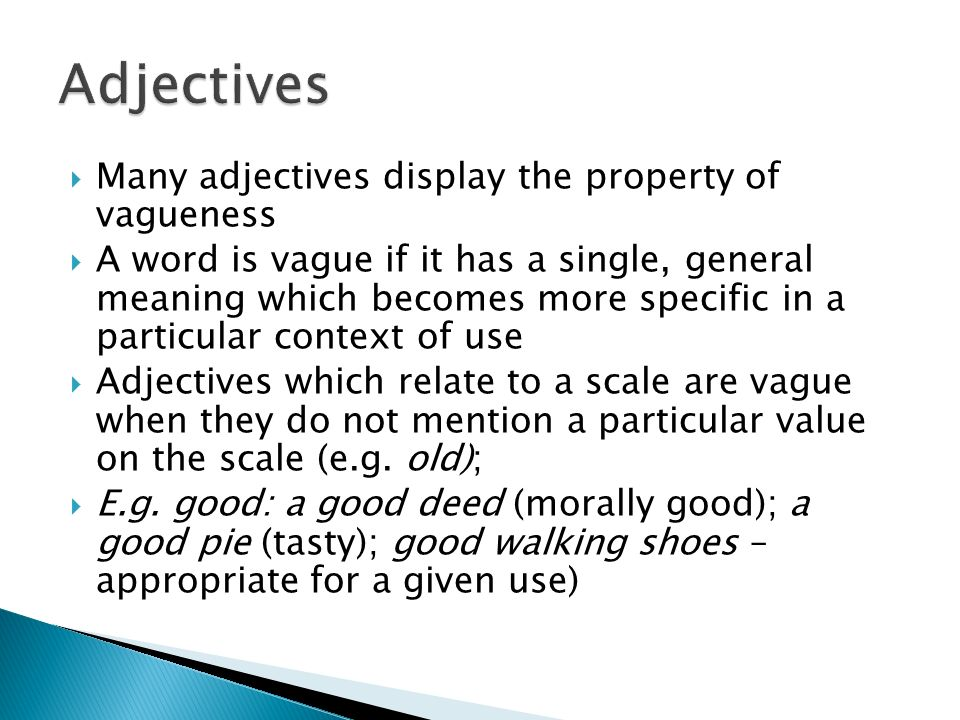 Adjectives Many adjectives display the property of vagueness