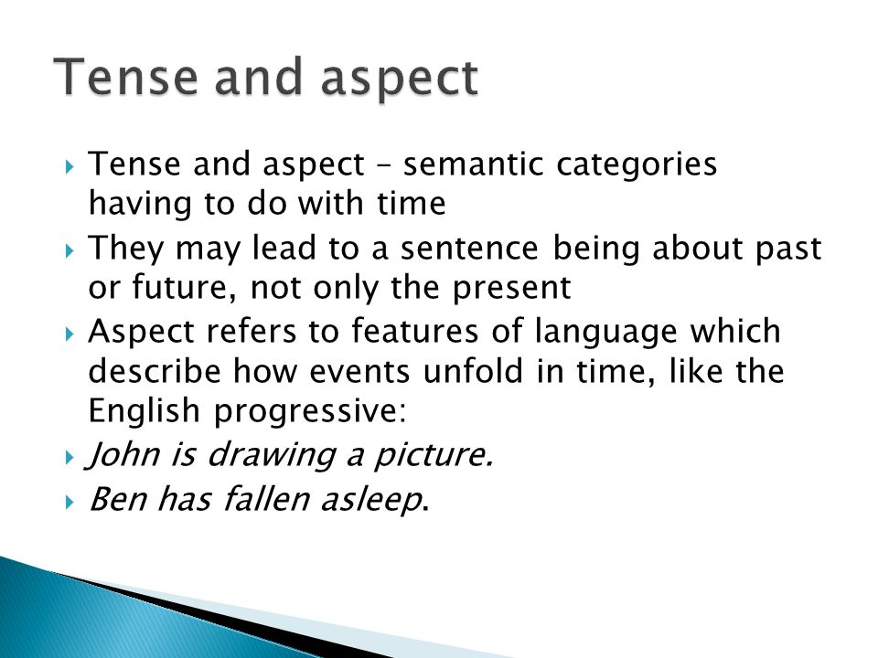 Tense and aspect Tense and aspect – semantic categories having to do with time.