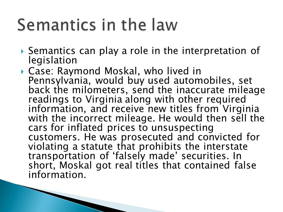 Semantics in the law Semantics can play a role in the interpretation of legislation.