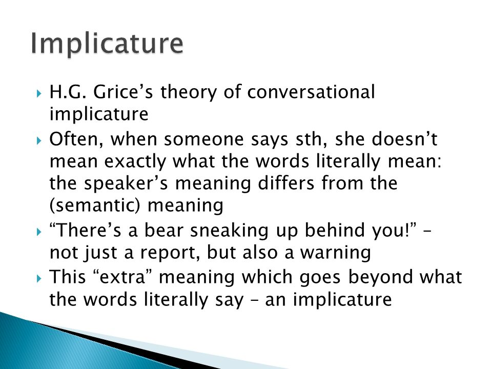 Implicature H.G. Grice's theory of conversational implicature