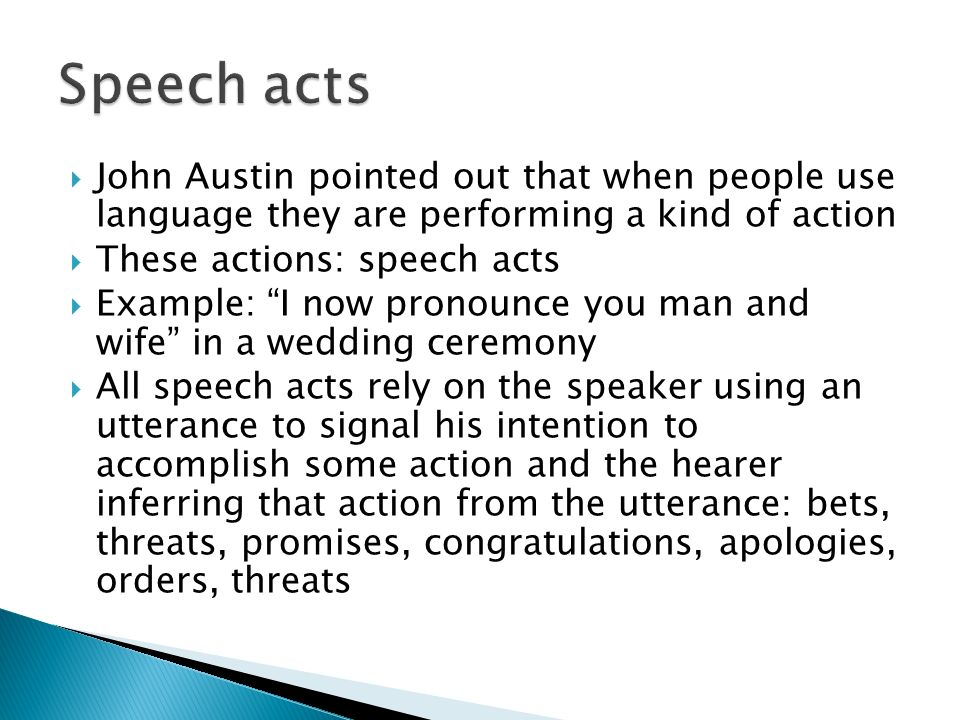 Speech acts John Austin pointed out that when people use language they are performing a kind of action.