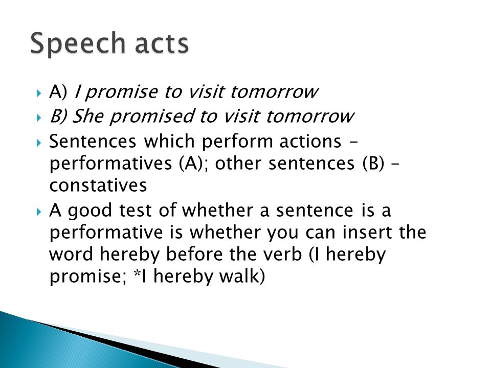 Speech acts A) I promise to visit tomorrow