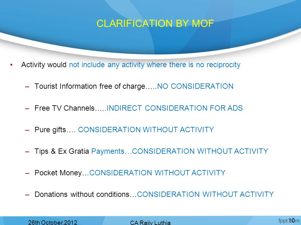 CLARIFICATION BY MOF Activity would not include any activity where there is no reciprocity. Tourist Information free of charge…..NO CONSIDERATION.